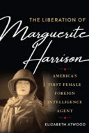 The Liberation of Marguerite Harrison: America's First Female Foreign Intelligence Agent