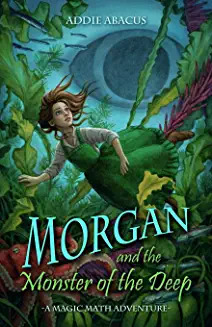 Morgan and the Monster of the Deep: A Magic Math Adventure (Magic Math Adventures)