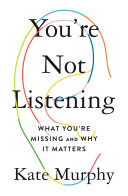 You're Not Listening: What You're Missing and Why It Matters