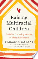 Raising Multiracial Children: Tools for Nurturing Identity in a Racialized World