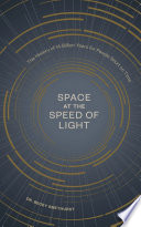 Space at the Speed of Light: The History of 14 Billion Years for People Short on Time