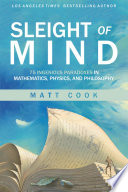 Sleight of Mind: 75 Ingenious Paradoxes in Mathematics, Physics, and Philosophy