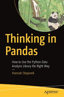 Thinking in Pandas: How to Use the Python Data Analysis Library the Right Way