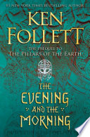 The Evening and the Morning ( Kingsbridge #4 )