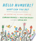Hello Numbers! What Can You Do? An Adventure Beyond Counting
