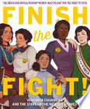 Finish the Fight!: The Brave and Revoluntionary Women Who Fought for the Right to Vote
