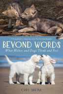 Beyond Words: What Wolves and Dogs Think and Feel (Young reader edition)