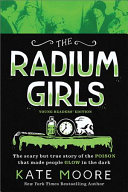 The Radium Girls: Young Readers' Edition: The Scary but True Story of the Poison that Made People Glow in the Dark