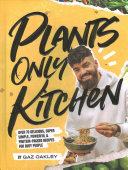 Plants Only Kitchen: Over 70 Delicious, Super Simple, Powerful and Protein Packed Recipes for Busy People