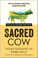 Sacred Cow: The Case for (Better) Meat: Why Well Raised Meat is Good for You and Good for the Planet