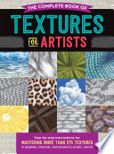 The Complete Book of Textures for Artists: Step-By-Step Instructions for Mastering More Than 275 Textures in Graphite, Charcoal, Colored Pencil, Acrylic